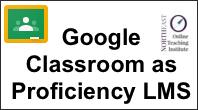 Google Classroom as a Proficiency LMS